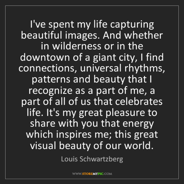 Louis Schwartzberg: I've spent my life capturing beautiful images. And whether...