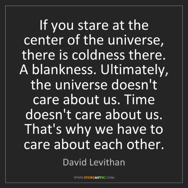 David Levithan: If you stare at the center of the universe, there is...