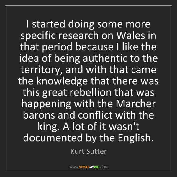 Kurt Sutter: I started doing some more specific research on Wales...