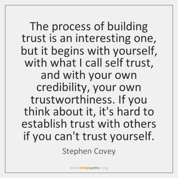 The process of building trust is an interesting one, but it begins ...