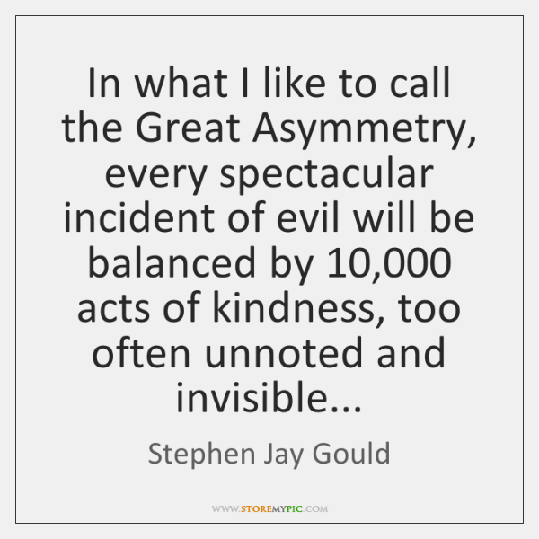 In what I like to call the Great Asymmetry, every spectacular incident ...