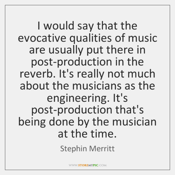 I would say that the evocative qualities of music are usually put ...