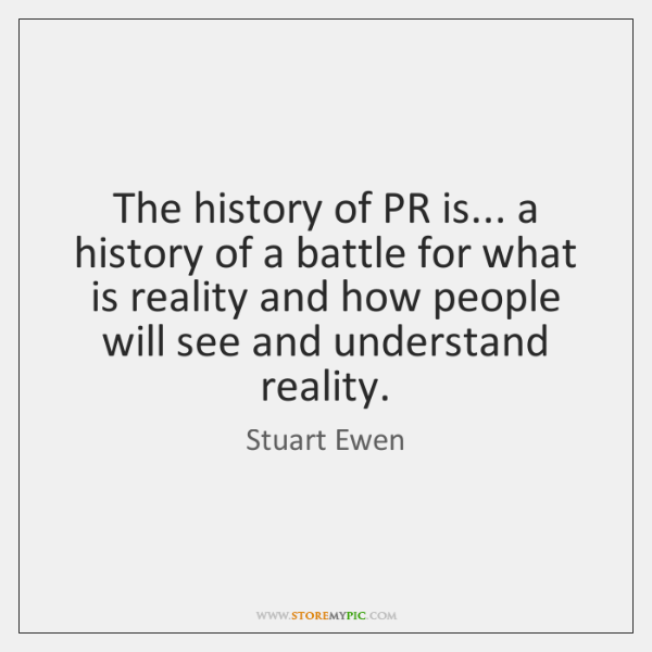The history of PR is... a history of a battle for what ...