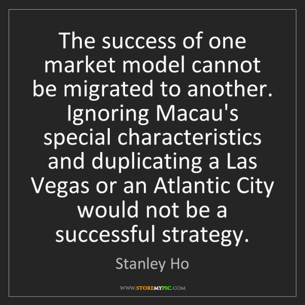 Stanley Ho: The success of one market model cannot be migrated to...