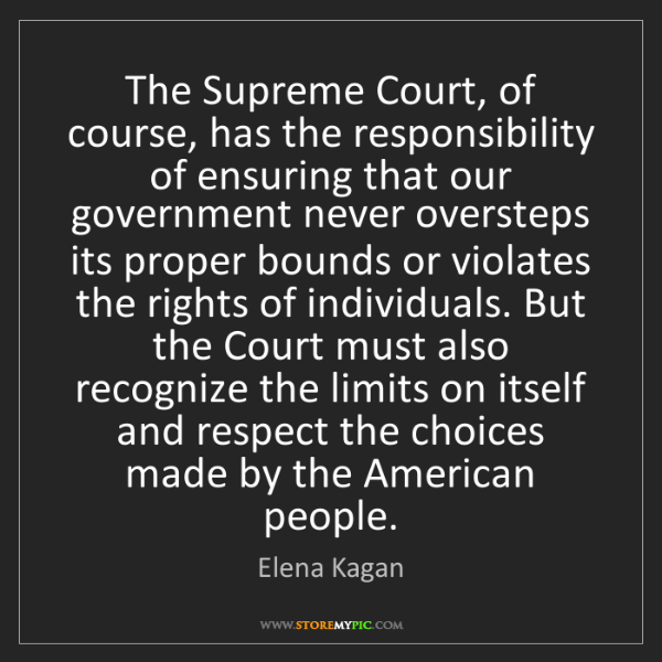Elena Kagan: The Supreme Court, of course, has the responsibility...