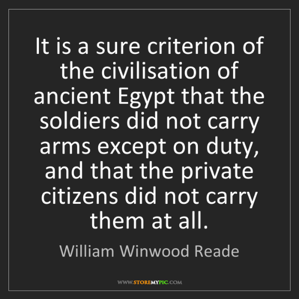 William Winwood Reade: It is a sure criterion of the civilisation of ancient...