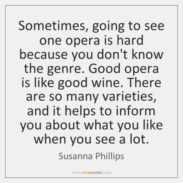 Sometimes, going to see one opera is hard because you don't know ...