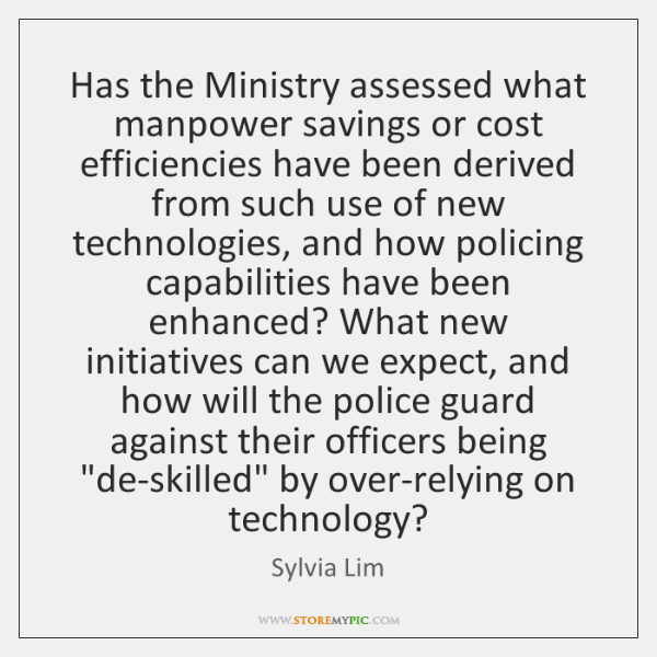 Has the Ministry assessed what manpower savings or cost efficiencies have been ...
