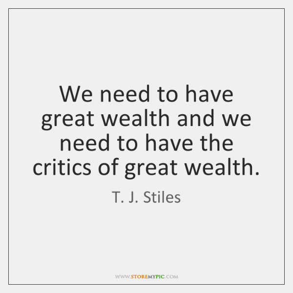We need to have great wealth and we need to have the ...
