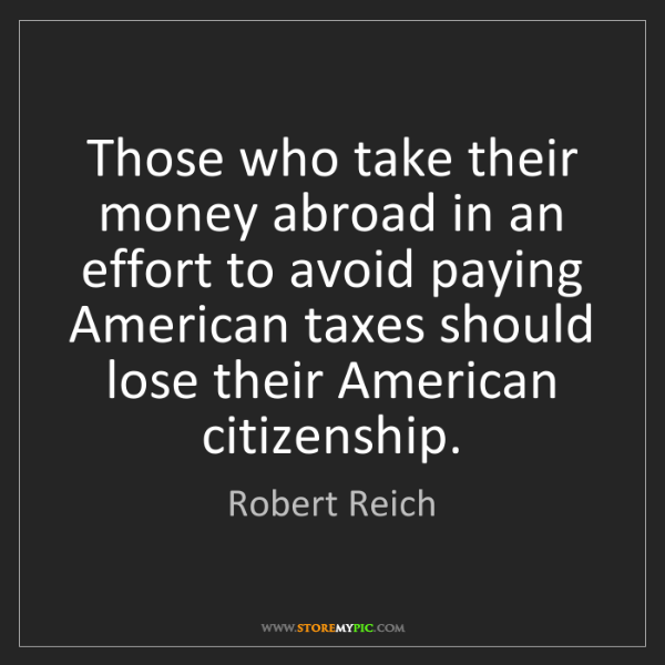 Robert Reich: Those who take their money abroad in an effort to avoid...