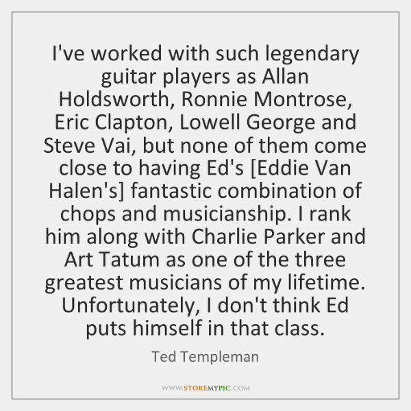 I've worked with such legendary guitar players as Allan Holdsworth, Ronnie Montrose, ...