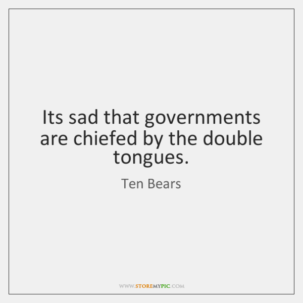 Its sad that governments are chiefed by the double tongues.