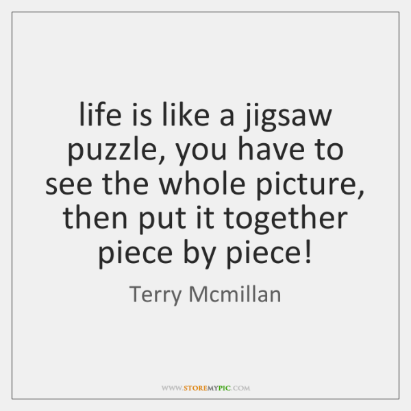 Life Is Like A Jigsaw Puzzle You Have To See The Whole Storemypic