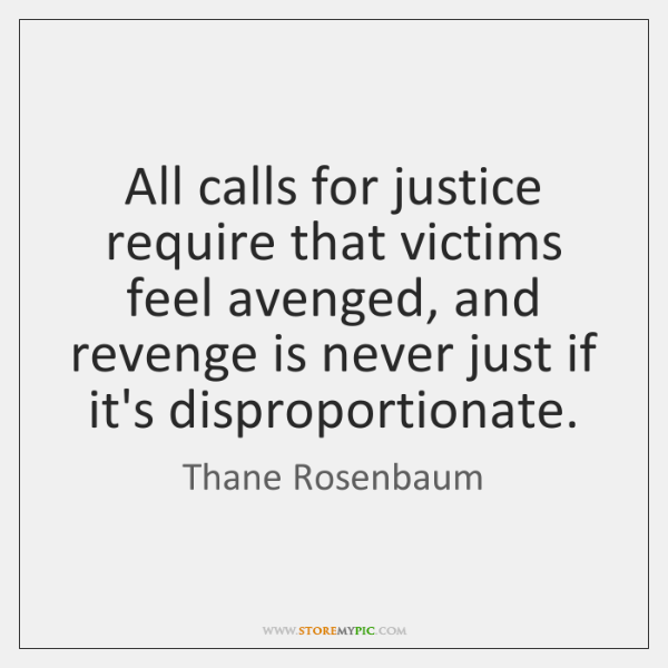 All calls for justice require that victims feel avenged, and revenge is ...