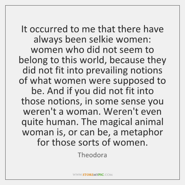 It occurred to me that there have always been selkie women: women ...