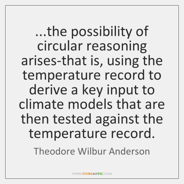 ...the possibility of circular reasoning arises-that is, using the temperature record to ...