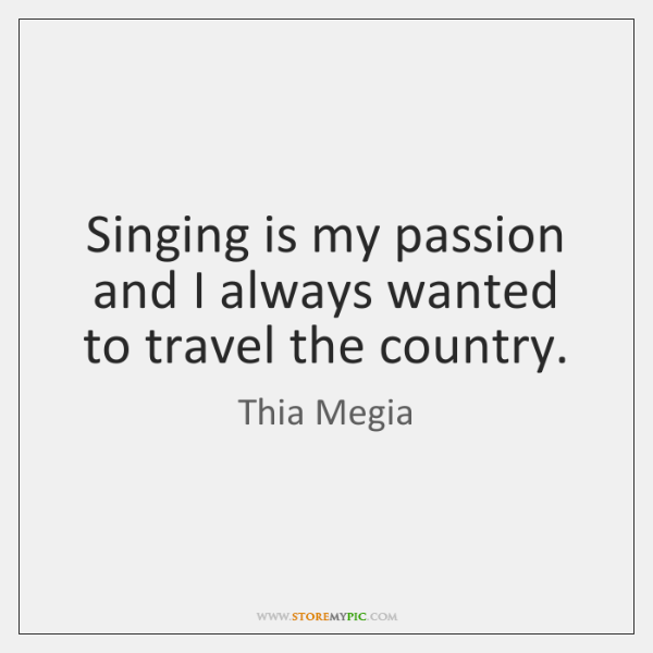 Singing Is My Passion And I Always Wanted To Travel The Country