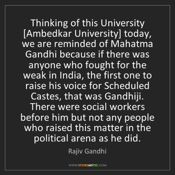 Rajiv Gandhi: Thinking of this University [Ambedkar University] today,...