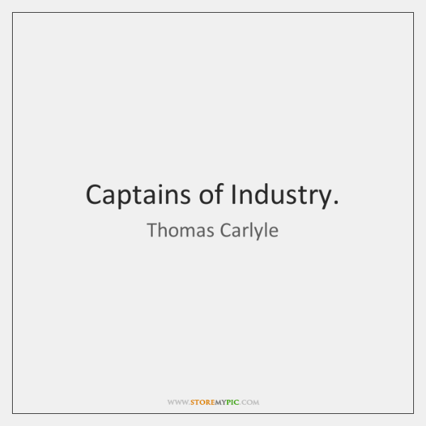 Captains of Industry.