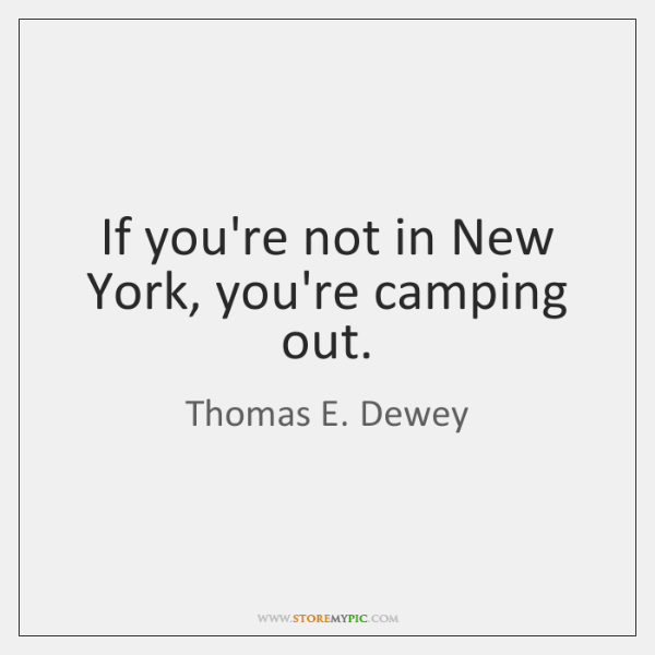 If you're not in New York, you're camping out.