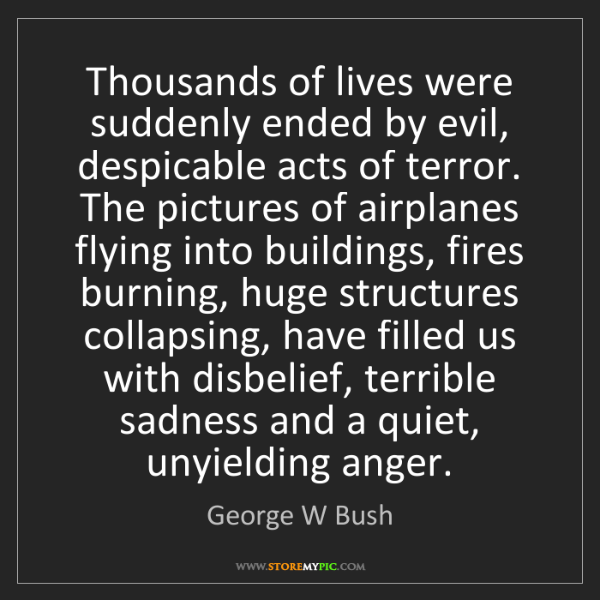 George W Bush: Thousands of lives were suddenly ended by evil, despicable...