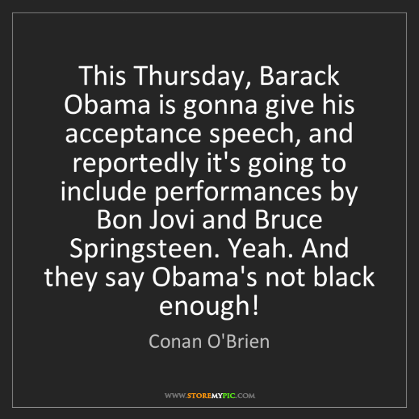 Conan O'Brien: This Thursday, Barack Obama is gonna give his acceptance...