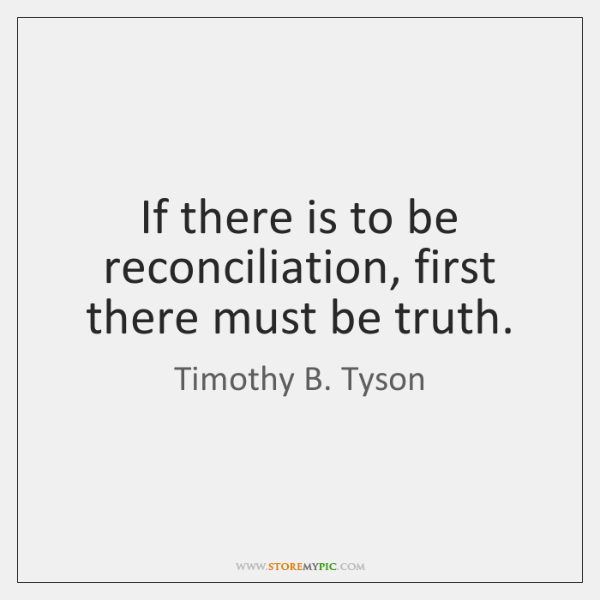 If there is to be reconciliation, first there must be truth.