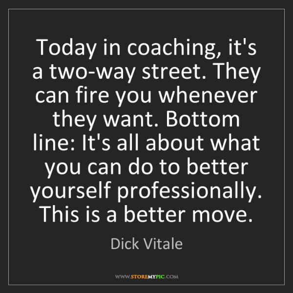Dick Vitale: Today in coaching, it's a two-way street. They can fire...