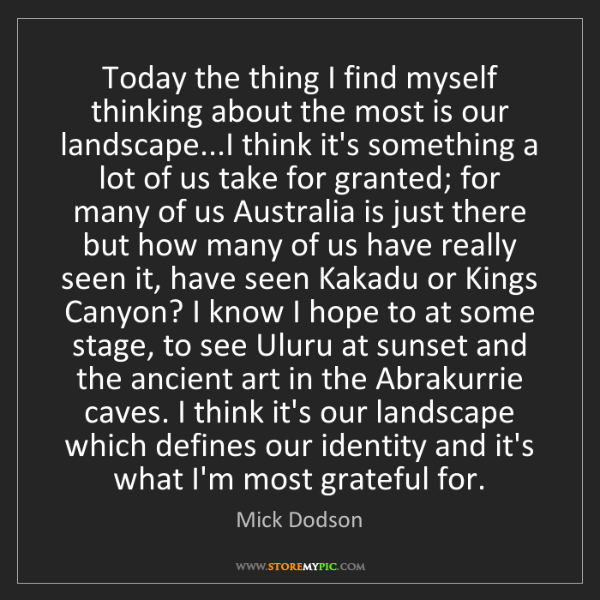 Mick Dodson: Today the thing I find myself thinking about the most...