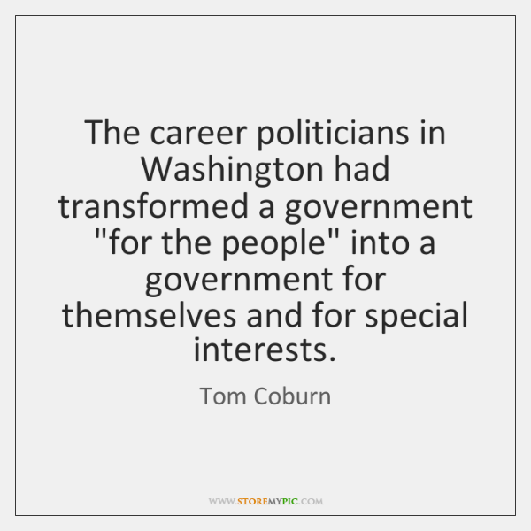 "The career politicians in Washington had transformed a government ""for the people"" ..."