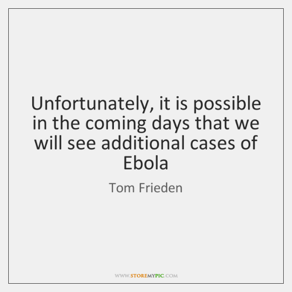 Unfortunately, it is possible in the coming days that we will see ...