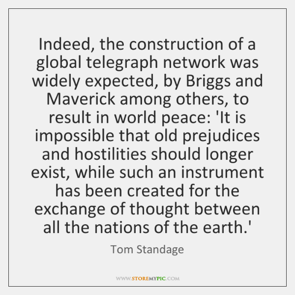 Indeed, the construction of a global telegraph network was widely expected, by ...