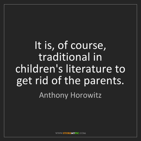Anthony Horowitz: It is, of course, traditional in children's literature...