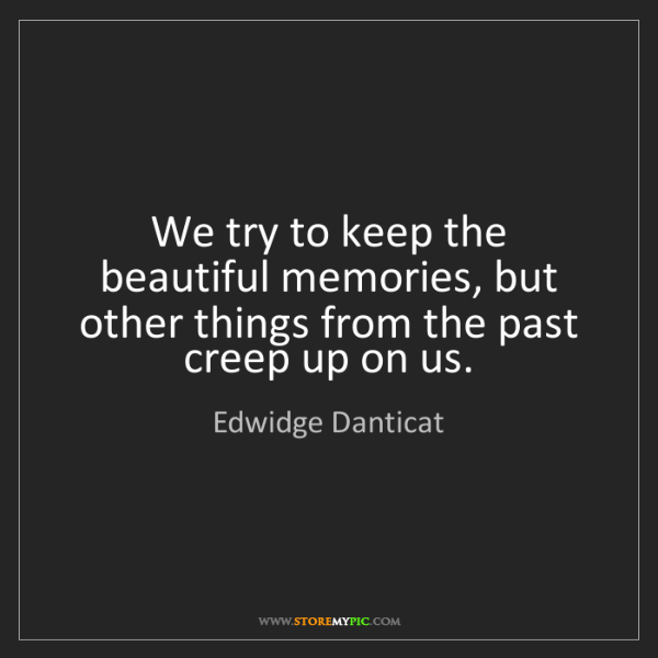 Edwidge Danticat: We try to keep the beautiful memories, but other things...