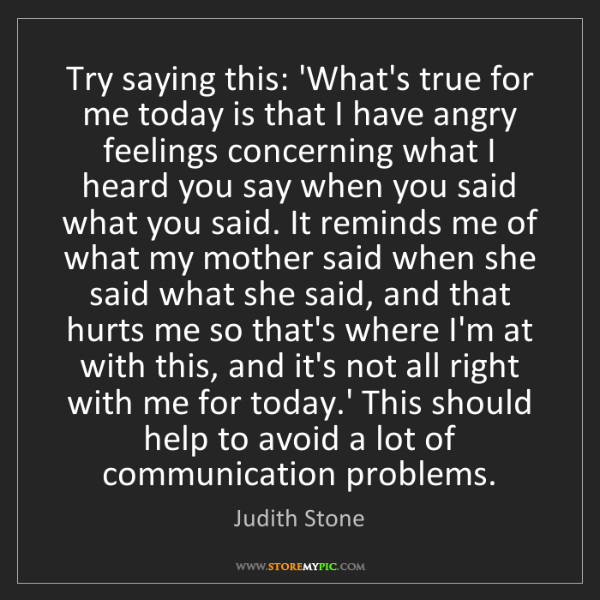 Judith Stone: Try saying this: 'What's true for me today is that I...