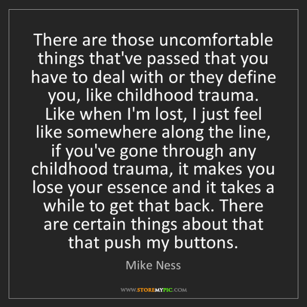 Mike Ness: There are those uncomfortable things that've passed that...