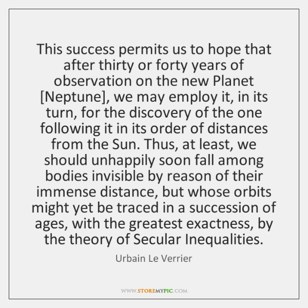 This success permits us to hope that after thirty or forty years ...