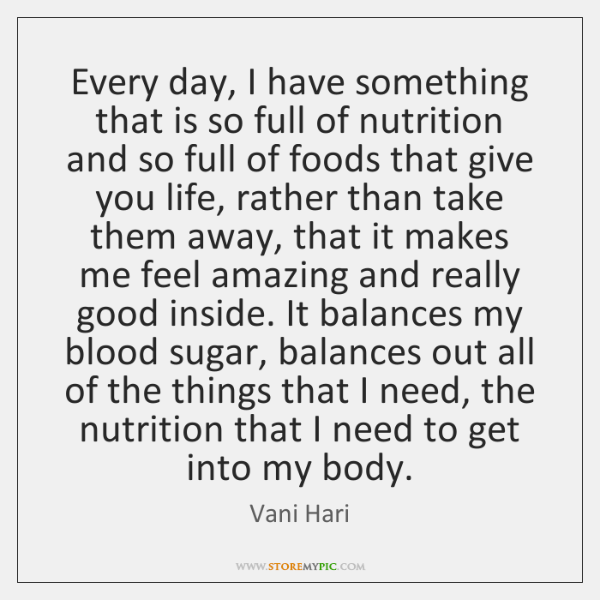 Every day, I have something that is so full of nutrition and ...