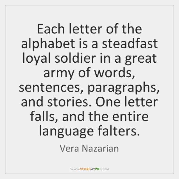 Each Letter Of The Alphabet Is A Steadfast Loyal Soldier In A