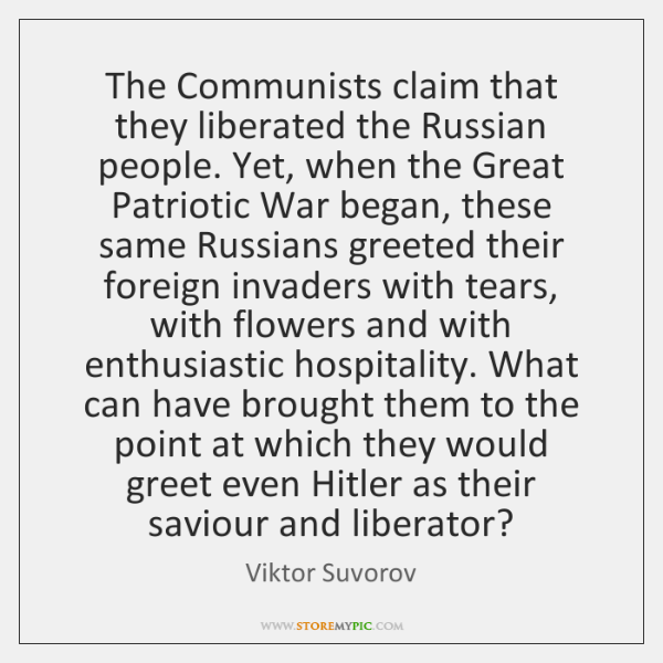 The Communists claim that they liberated the Russian people. Yet, when the ...