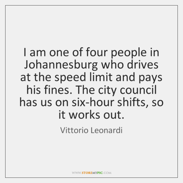 I am one of four people in Johannesburg who drives at the ...