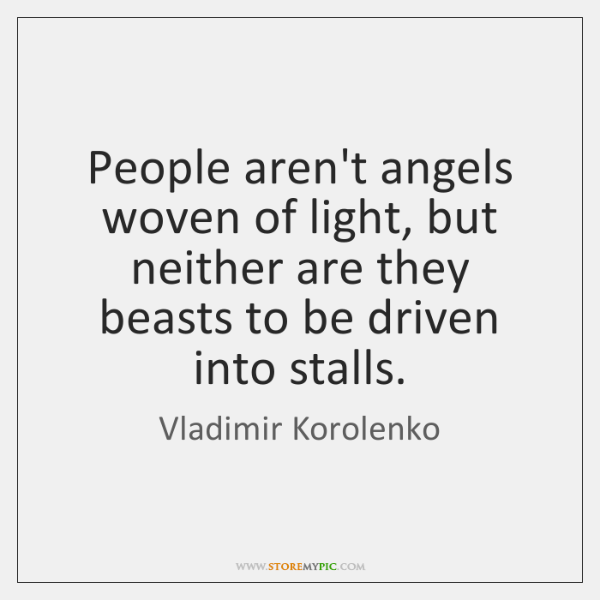 People aren't angels woven of light, but neither are they beasts to ...