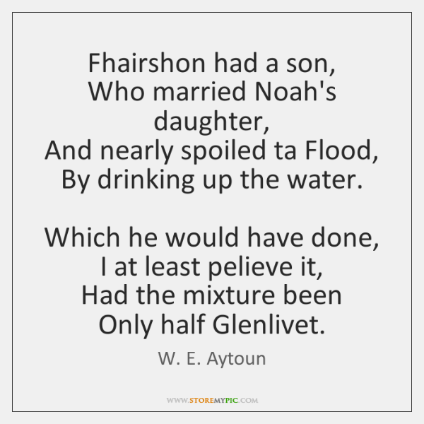 Fhairshon had a son,   Who married Noah's daughter,   And nearly spoiled ta ...