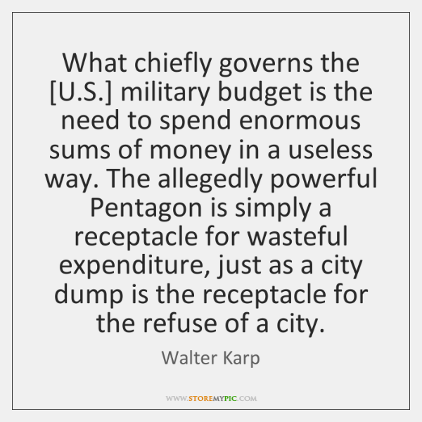 What chiefly governs the [U.S.] military budget is the need to ...