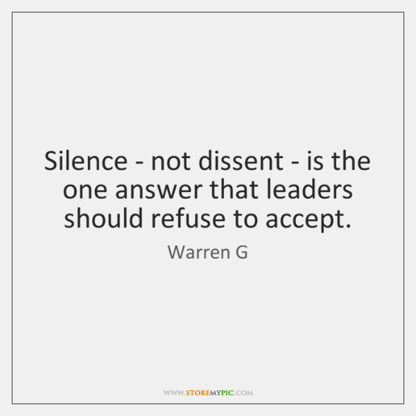 Silence - not dissent - is the one answer that leaders should ...