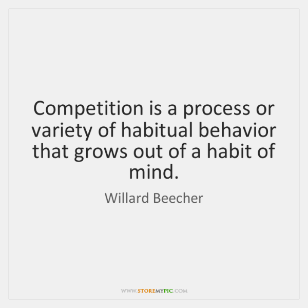 Competition is a process or variety of habitual behavior that grows out ...