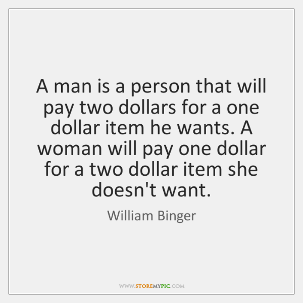 A man is a person that will pay two dollars for a ...