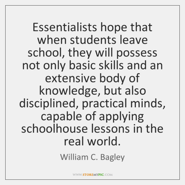 Essentialists hope that when students leave school, they will possess not only ...