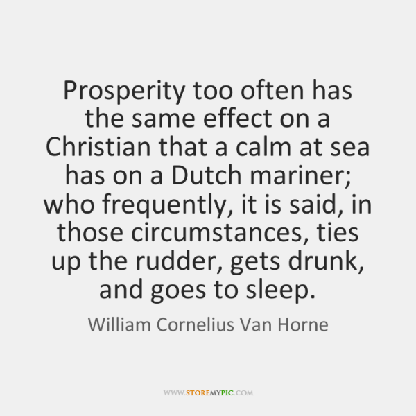 Prosperity too often has the same effect on a Christian that a ...