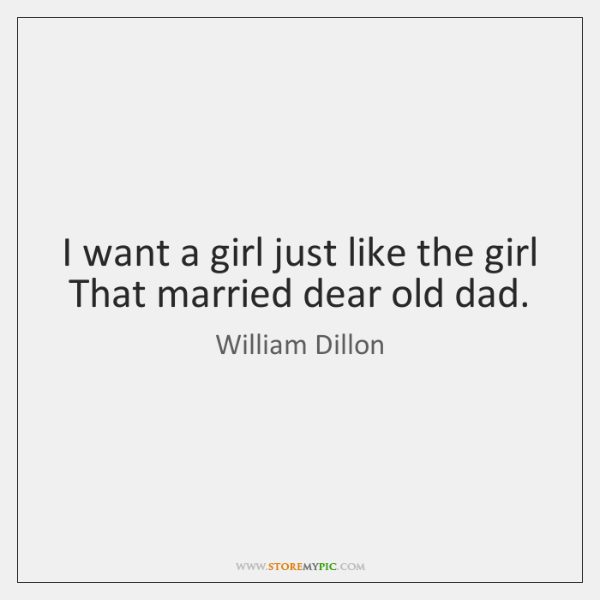 I want a girl just like the girl That married dear old ...